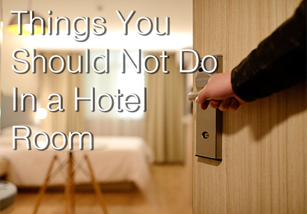 Things you shouldn't do when stay in a hotel room